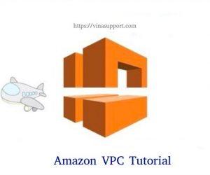 [AWS] VPC là gì? Hướng dẫn tạo VPC – Amazon Virtual Private Cloud