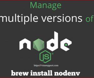 Nodenv – Cài đặt và quản lý nhiều version của NodeJS trên máy tính