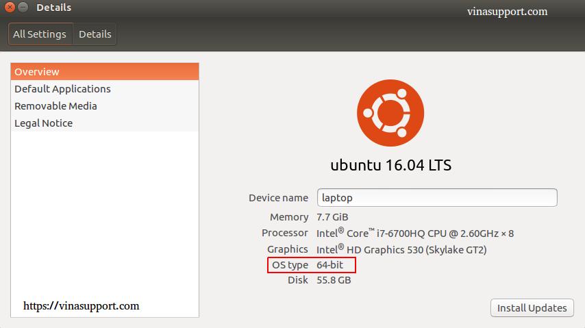 VD: Trên Ubuntu, truy cập tới [ System Settings ] -> [ System ] -> [  Details ], Mục [ OS Type ] cho bạn biết Ubuntu là 64-bit.