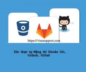 Hướng dẫn xác thực tự động tài khoản Git, Github, Gitlab