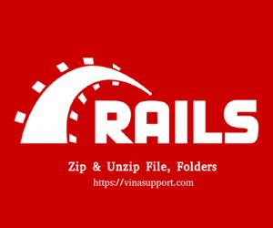 [Ruby on Rails] Nén và giải nén file zip giữ nguyên cấu trúc thư mục