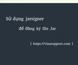 Sử dụng Jarsigner để  đăng ký (sign) file JAR với certificate
