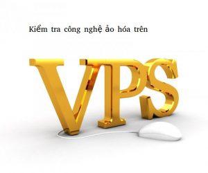 Kiểm tra loại công nghệ ảo hóa Virtualization của một Linux VPS