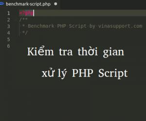 Cách kiểm tra thời gian xử lý Benchmark của PHP Script