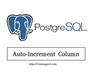[PostgreSQL] Tạo Auto-Increment Column sử dụng SERIAL