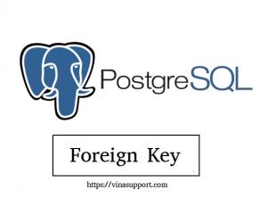 [PostgreSQL] Định nghĩa và quản lý khóa ngoại – Foreign Key