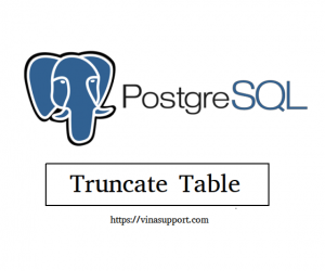 [PostgreSQL] Truncate bảng CSDL (Truncate Table)
