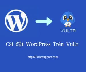 Cách cài đặt WordPress trên Vultr đơn giản nhất