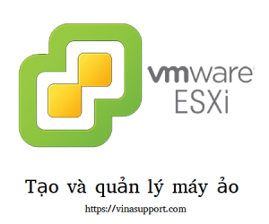 Tạo và quản lý máy ảo trên VMWare ESXi 6.x