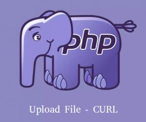 Upload file sử dụng CURL và PHP