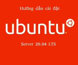 Hướng dẫn cài đặt Ubuntu Server 20.04 LTS
