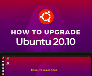 Hướng dẫn nâng cấp lên Ubuntu 20.10 từ các phiên bản cũ