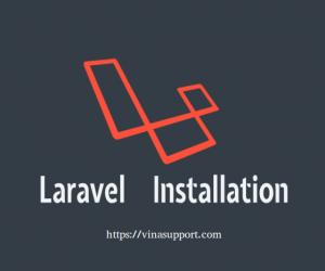 Hướng dẫn cài đặt Laravel PHP Framework